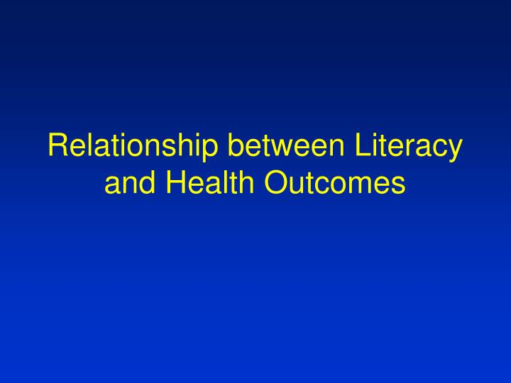 Relationship between Literacy and Health Outcomes
