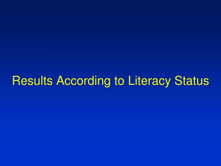 Results According to Literacy Status