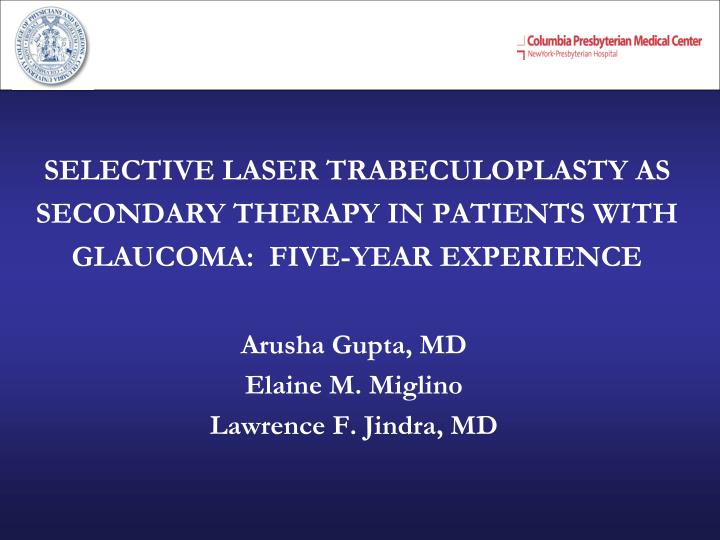 SELECTIVE LASER TRABECULOPLASTY AS SECONDARY THERAPY IN PATIENTS WITH GLAUCOMA:  FIVE-YEAR EXPERIENCE