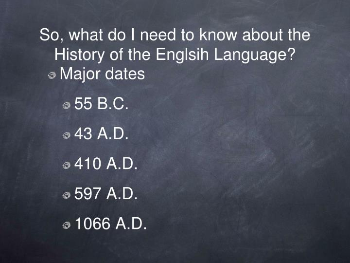 So, what do I need to know about the History of the Englsih Language?