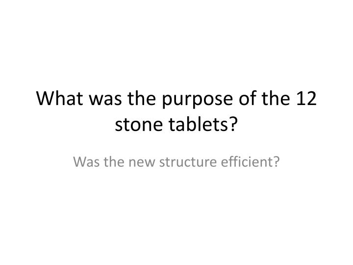 What was the purpose of the 12 stone tablets?