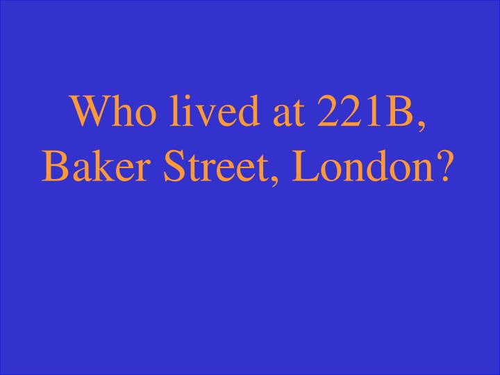 Who lived at 221B, Baker Street, London?