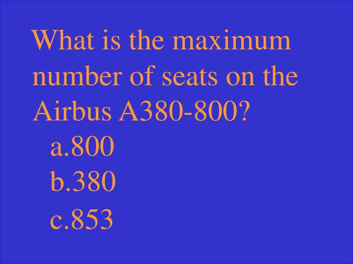 What is the maximum number of seats on the Airbus A380-800?