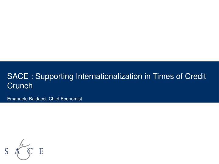 SACE : Supporting Internationalization in Times of Credit Crunch