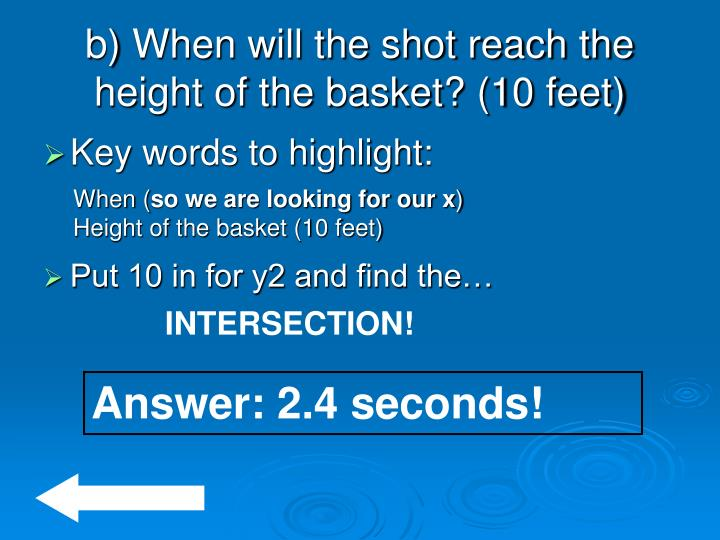 b) When will the shot reach the height of the basket? (10 feet)