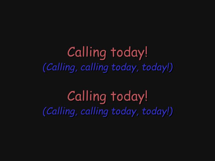 Calling today!