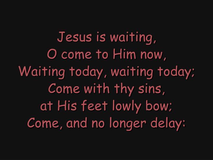 Jesus is waiting,