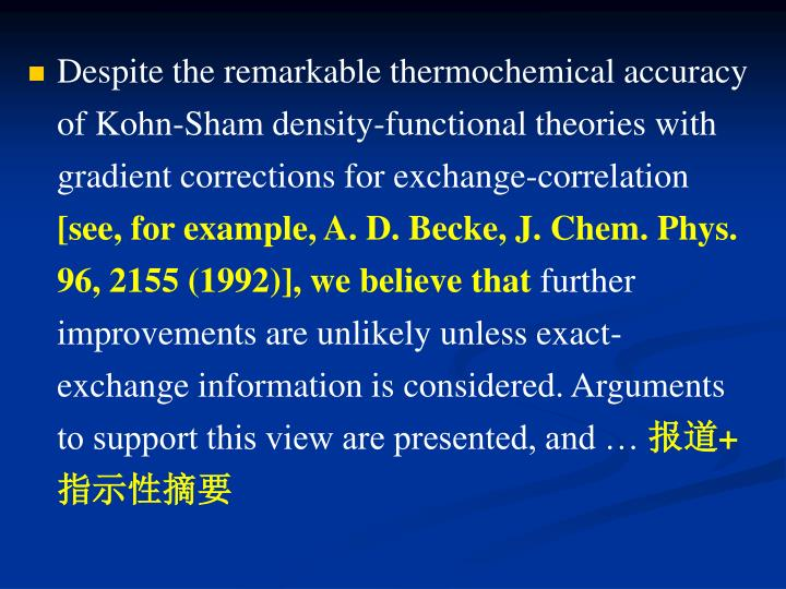 Despite the remarkable thermochemical accuracy of Kohn-Sham density-functional theories with gradient corrections for exchange-correlation