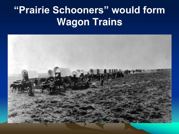 """Prairie Schooners"" would form Wagon Trains"