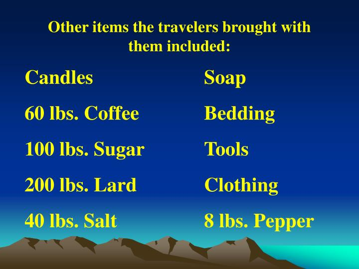 Other items the travelers brought with them included: