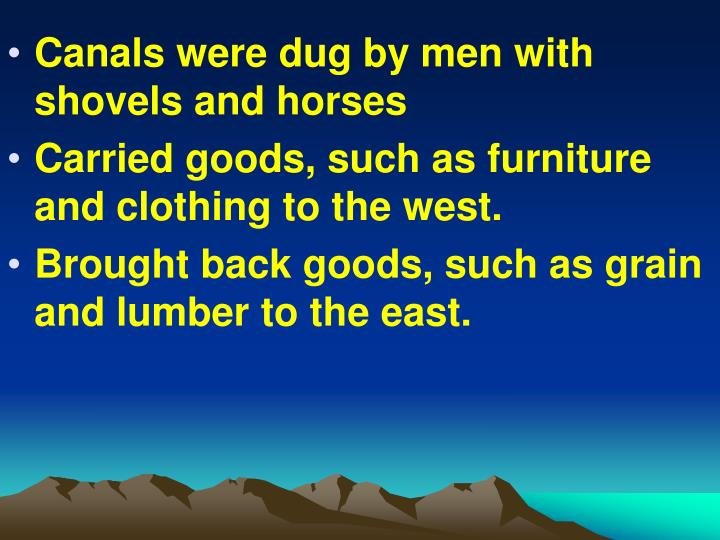 Canals were dug by men with shovels and horses