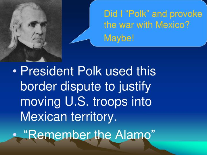 """Did I """"Polk"""" and provoke the war with Mexico?  Maybe!"""