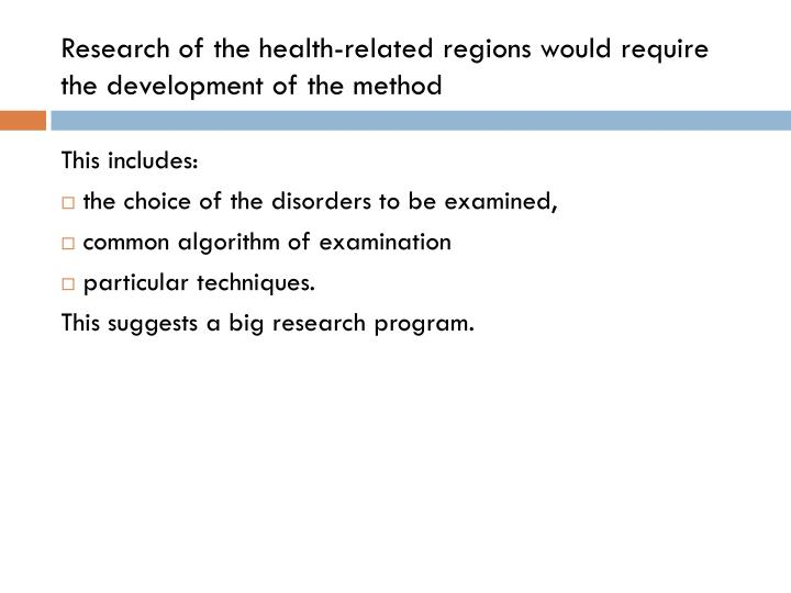 Research of the health-related regions would require the development of the method