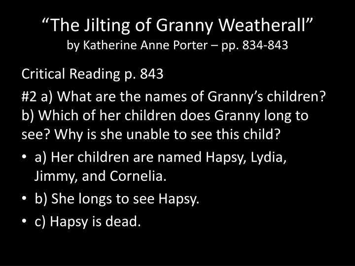 critical essay the jilting of granny weatherall The jilting of granny weatherall this essay the jilting of granny weatherall and other 63,000+ term papers, college essay examples and free essays are available now on reviewessayscom.