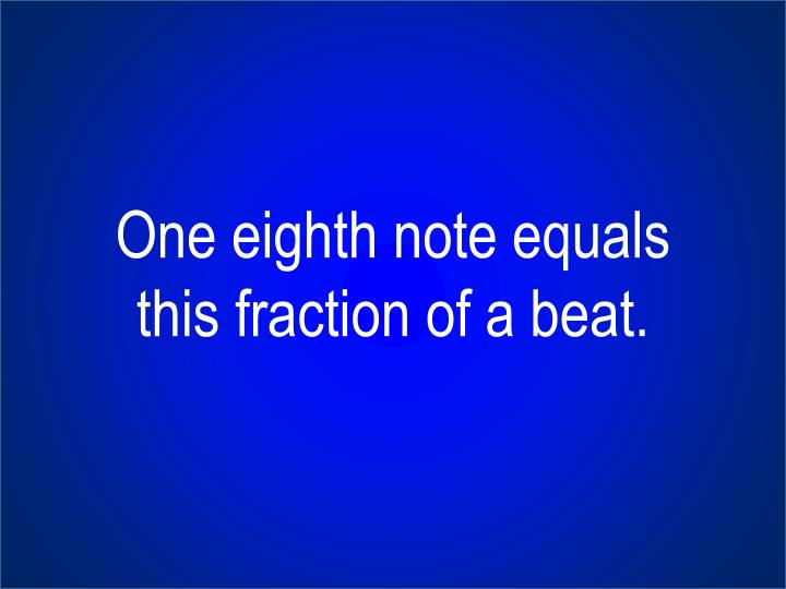 One eighth note equals this fraction of a beat.