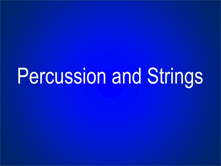 Percussion and Strings