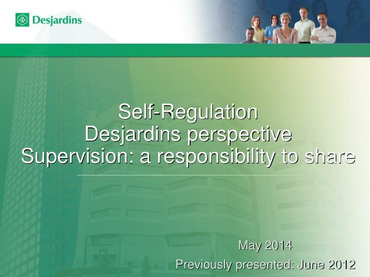 self regulation desjardins perspective supervision a responsibility to share n.