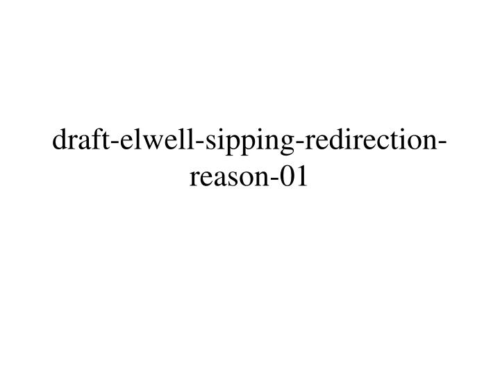 draft elwell sipping redirection reason 01 n.