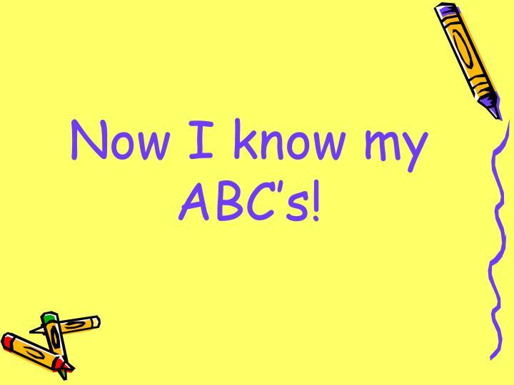 Now I know my ABC's!