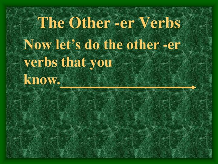 The Other -er Verbs