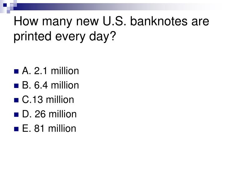 How many new U.S. banknotes are printed every day?