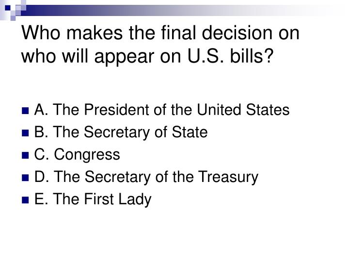 Who makes the final decision on who will appear on U.S. bills?