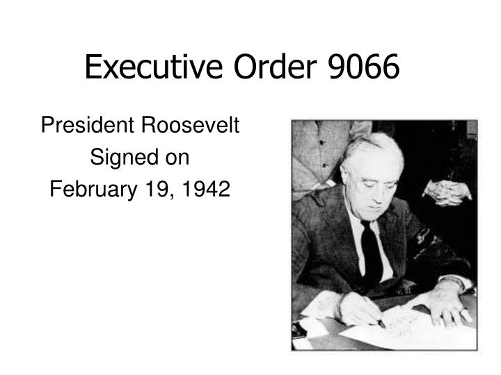 an analysis of the executive order no 9066 signed by roosevelt Executive order 9066, signed by fdr after the japanese attack on pearl harbor, forced thousands of nisei and issei to be sent to detention centers (doc 2) families were forced to live in limited quarters with no freedoms.