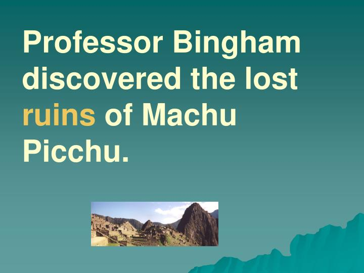 Professor Bingham discovered the lost