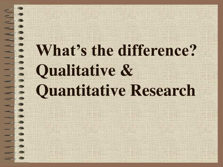 what are the difference between qualitative and quantitative research Differences between qualitative & quantitative research  quantitative research , also called  empirical research , refers to any research based on something that can.