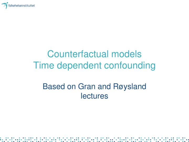 counterfactual models time dependent confounding n.