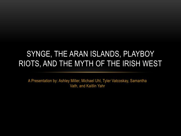 synge the aran islands playboy riots and the myth of the irish west n.