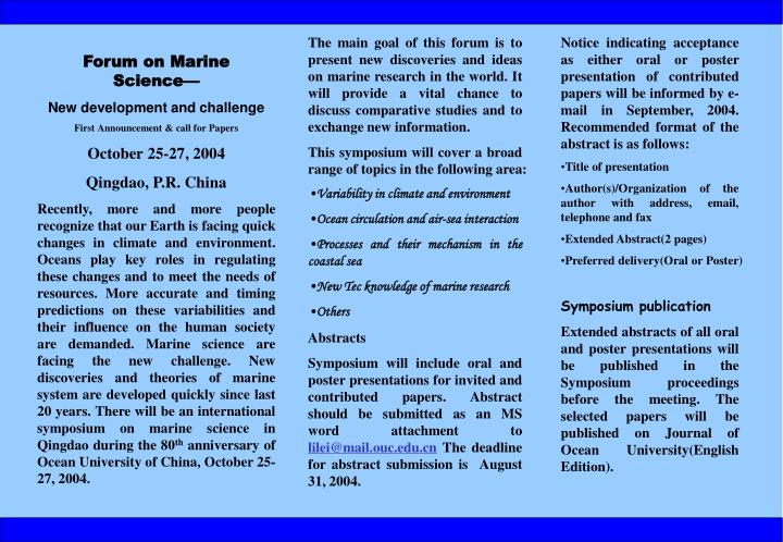 The main goal of this forum is to present new discoveries and ideas on marine research in the world....