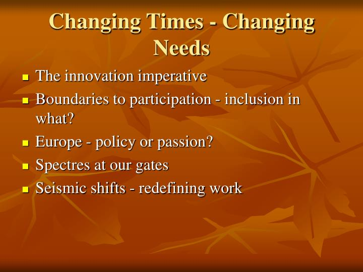 Changing times changing needs
