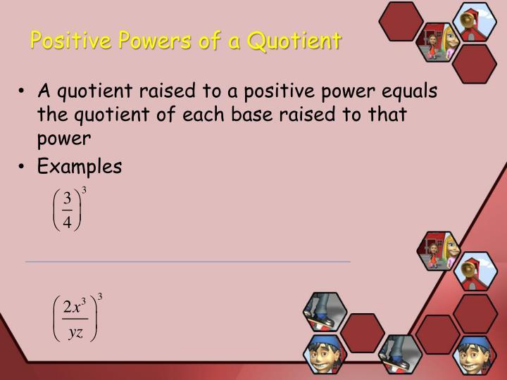 Positive Powers of a Quotient