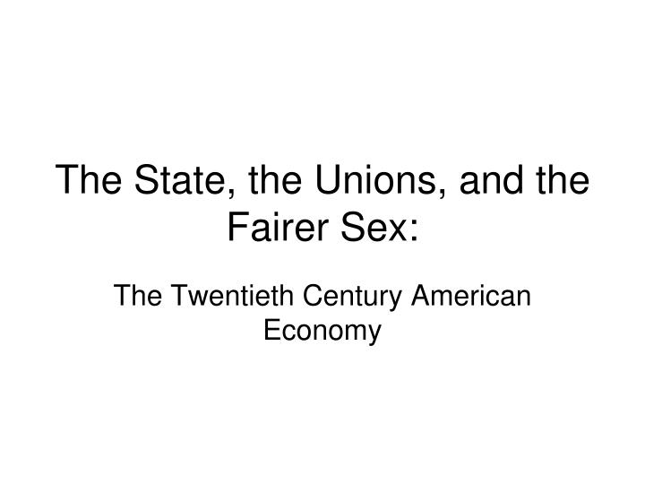 the state the unions and the fairer sex n.
