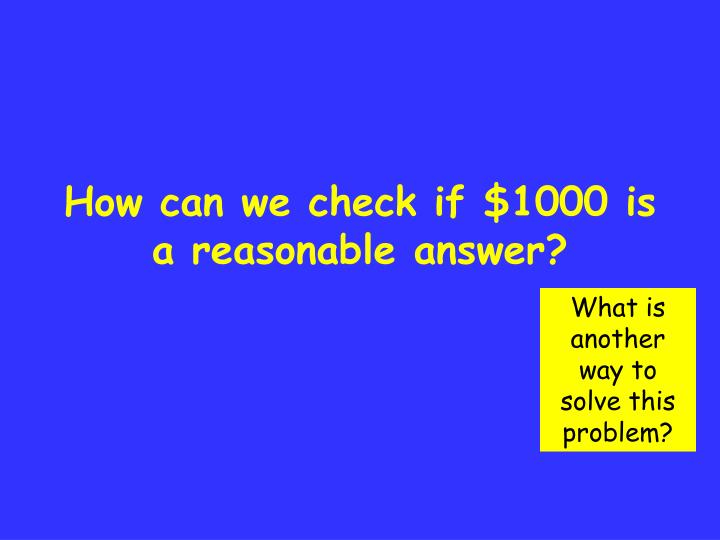 How can we check if $1000 is a reasonable answer?