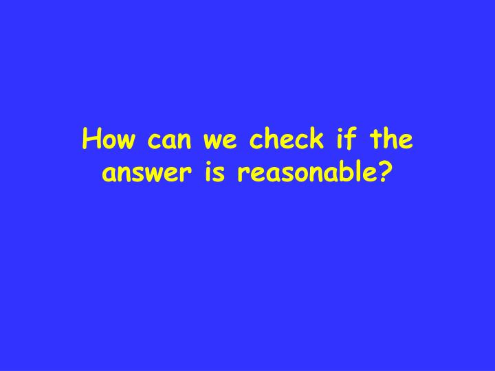 How can we check if the answer is reasonable?