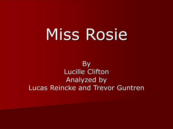an analysis of the poem miss rosie by lucille clifton This pin was discovered by shannise discover (and save) your own pins on pinterest.