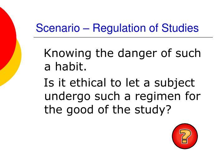 Scenario – Regulation of Studies