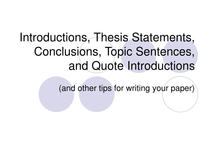 Introductions, Thesis Statements, Conclusions, Topic Sentences, and Quote Introductions