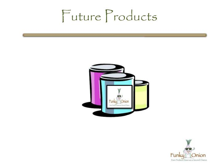 Future Products