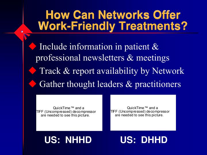 How Can Networks Offer Work-Friendly Treatments?