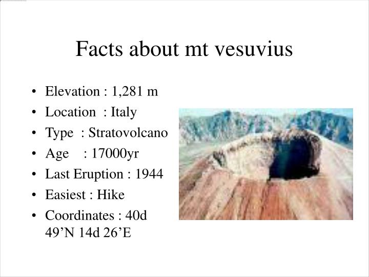 facts about mount vesuvius It was 1944 and the second world war was raging in italy, american airmen were stationed at pompeii airfield when the debris started falling, but this was no ordinary wartime air raid the cinder and rock dropping from the sky were being sent forth by the volcano dominating the horizon: mount.
