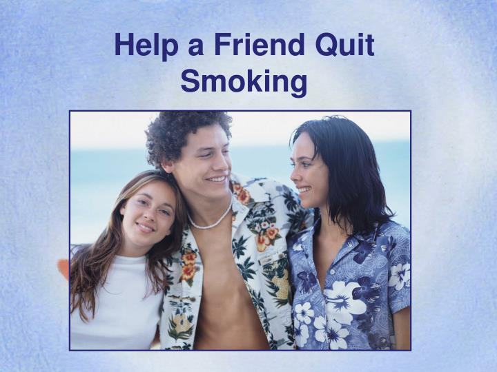 convicing a friend to quit smoking You openly declare to friends that you're going to quit then you try to convince them that they must have dreamed it when they catch you smoking a week later 26.