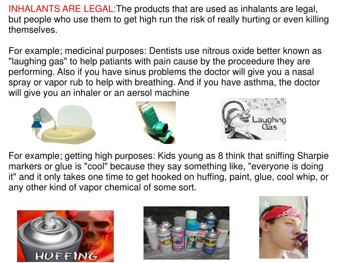 INHALANTS ARE LEGAL:
