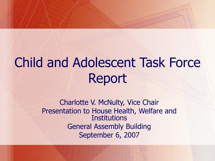Child and adolescent task force report