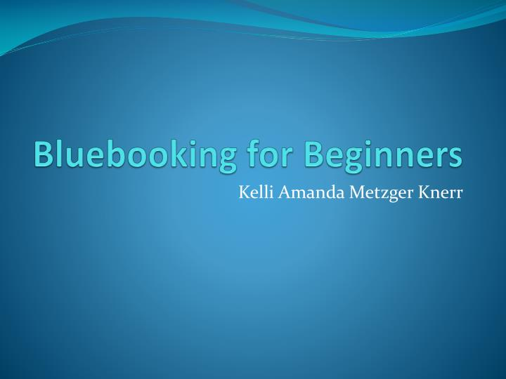 Bluebooking for beginners