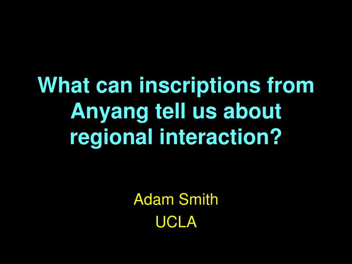 What can inscriptions from anyang tell us about regional interaction