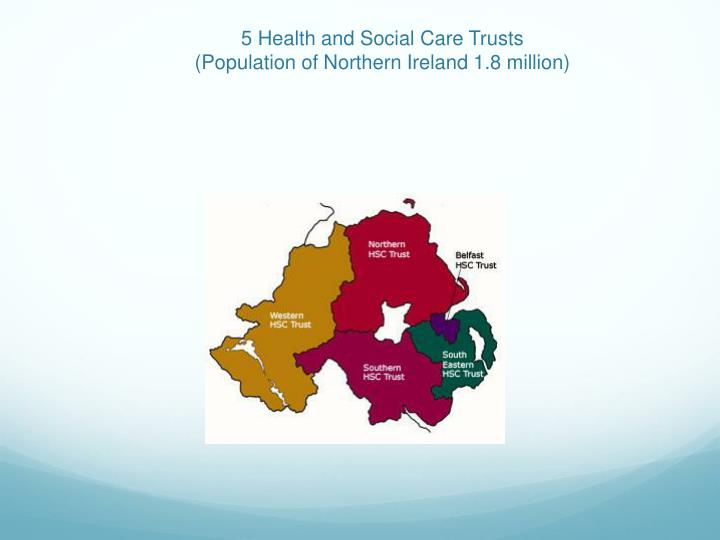 5 health and social care trusts population of northern ireland 1 8 million