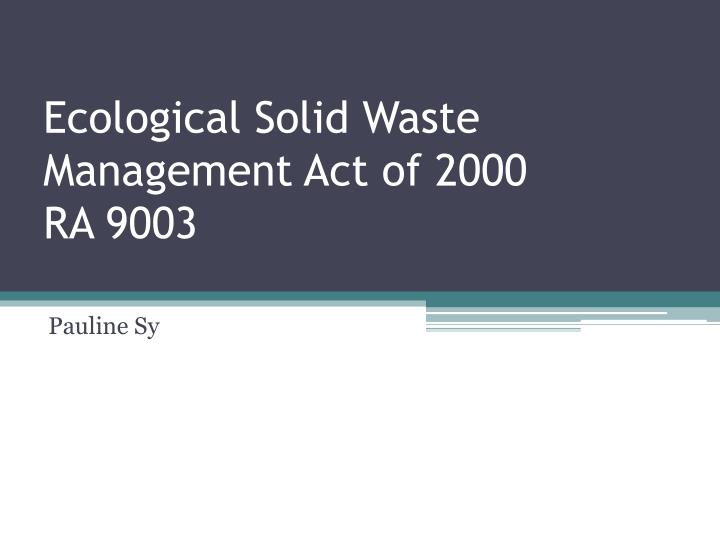 PPT - Ecological Solid Waste Management Act of 2000 RA 9003 ...